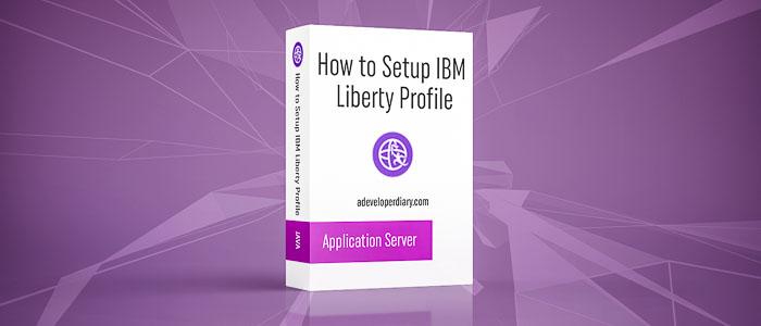 How to setup IBM Liberty Profile