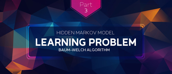 Derivation and implementation of Baum Welch Algorithm for Hidden Markov Model