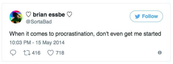 When it comes to procrastination, don't even get me started