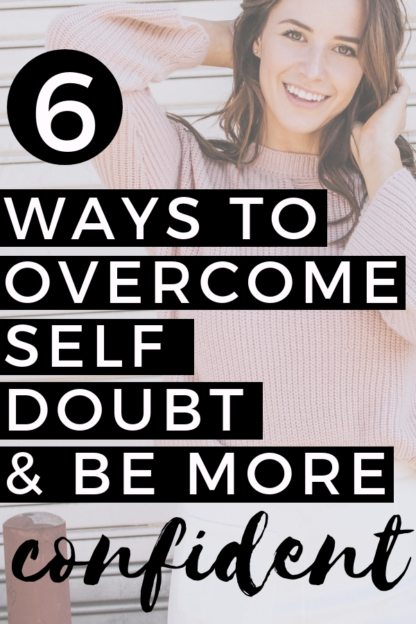 6 Ways to Overcome Self Doubt & Be More Confident. Get rid of your fear of failure with these 6 easy tips!
