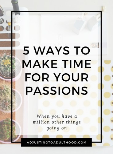 5 Ways To Make Time For Your Passions