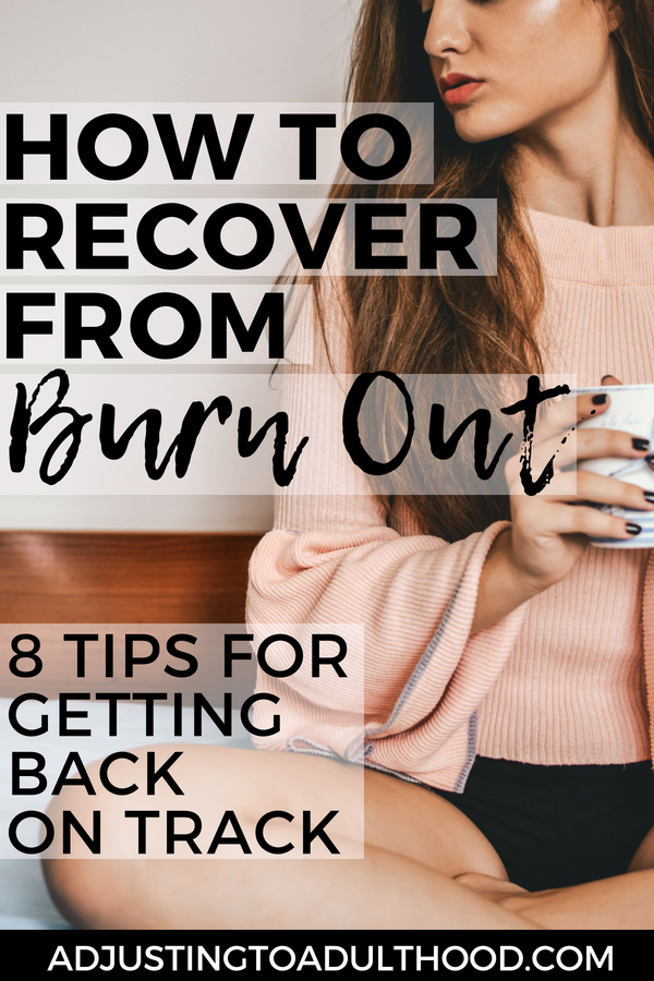 How to Recover from Burnout: 8 Tips for Getting Back on Track in Your Life