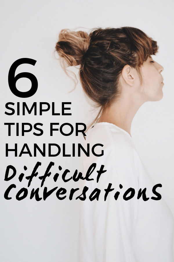 6 Simple Tips for Handling Difficult Conversations. Learn how to deal with the hard conversations that come up in your life. A guest post by the Budding Optimist