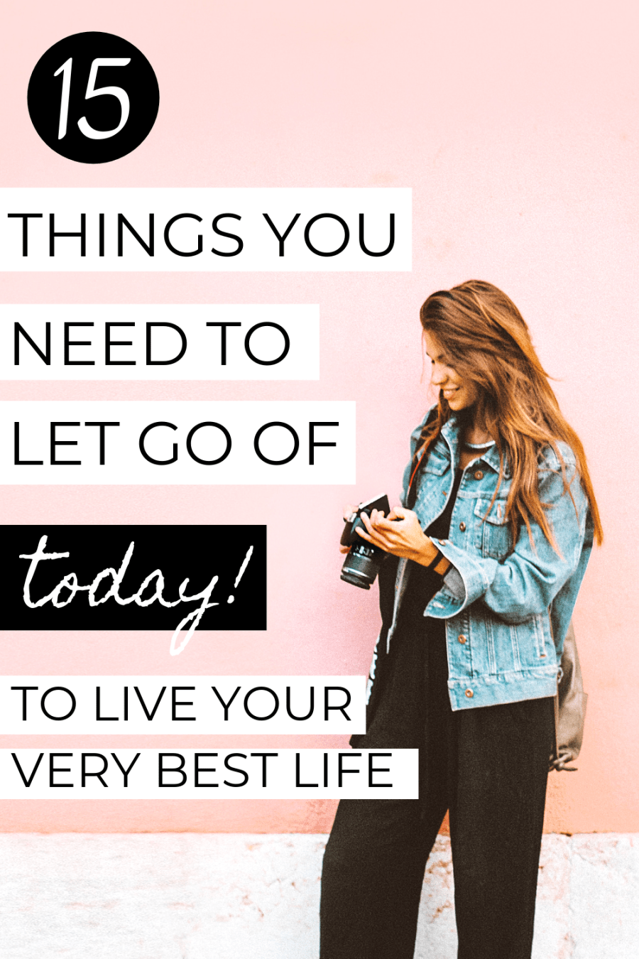 15 Things You Need to Let go of Today to Live Your Very Best Life