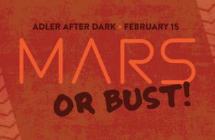 Adler After Dark: MArs or Bust!   February 15, 2018