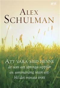 Alex Schulman, Att vara med henne är som att springa uppför en sommaräng utan att bli det minsta trött (2010)