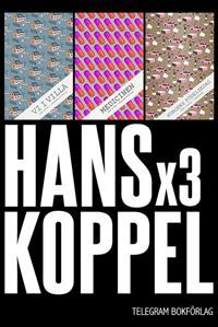 Hans Koppel x3 : Vi i villa, Medicinen och Kungens födelsedag