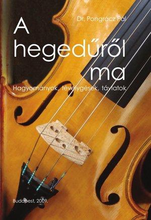 Dr. Pongrácz Pál: A hegedűről ma