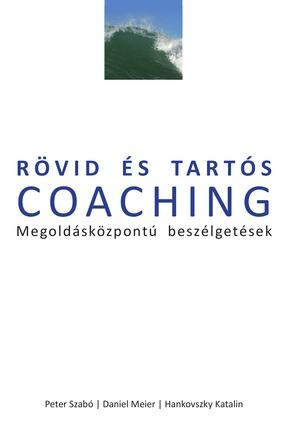 Péter Szabó, Daniel Meier és Hankovszky Katalin: Rövid és tartós COACHING: Megoldásközpontú beszélgetések Harmadik, bővített kiadás
