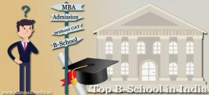 Top B Schools offering MBA Admission without CAT Score