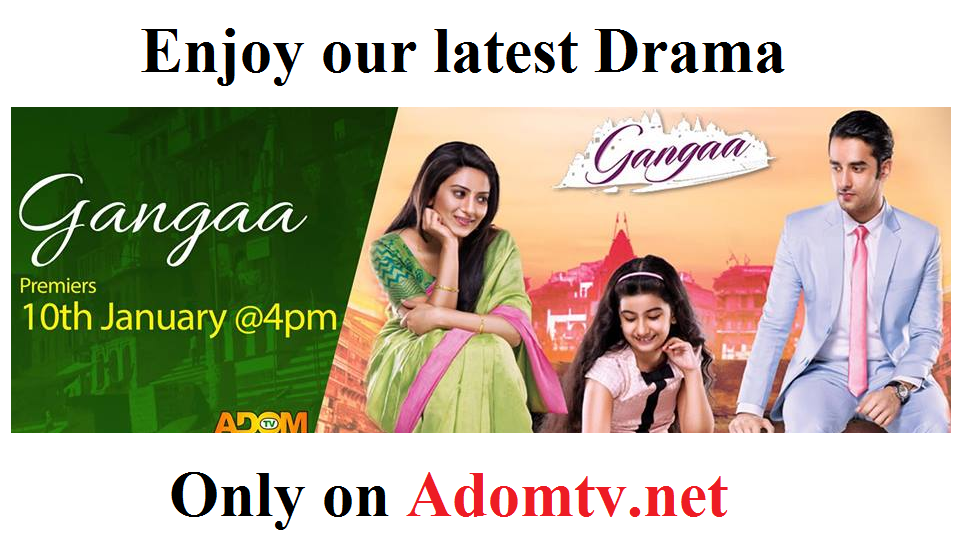 gangaa Adom tv , watch gangaa Adom tv live , Adom tv live streaming , Adom tv new Drama