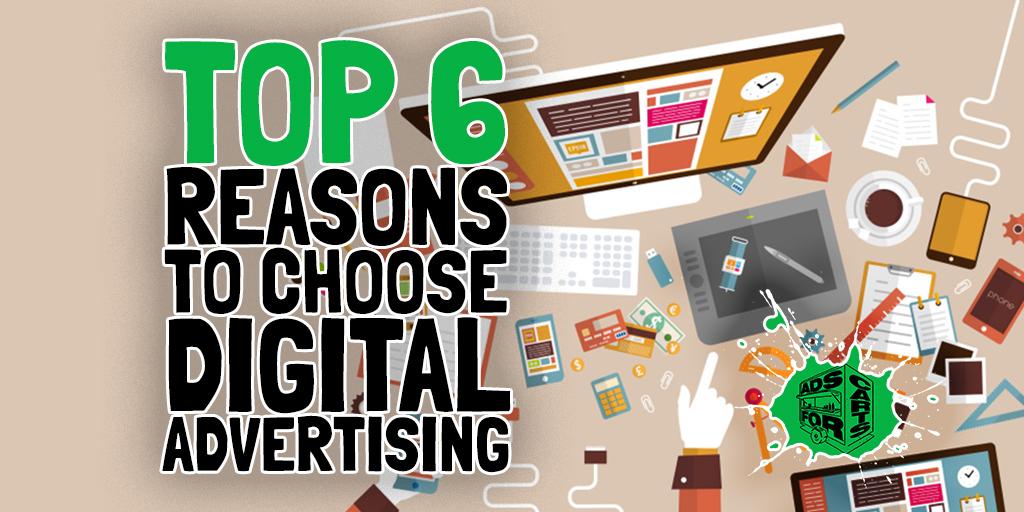 TOP 6 REASONS TO CHOOSE DIGITAL ADVERTISING