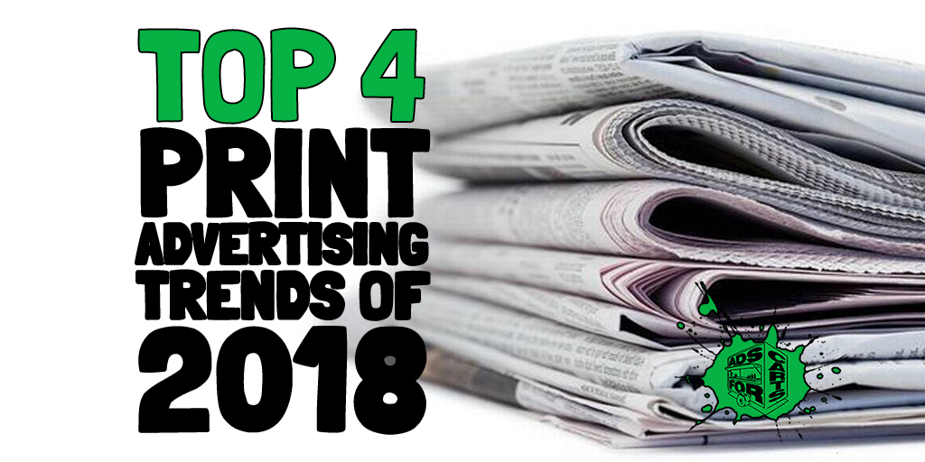 top 4 print advertising trends of 2018