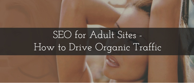SEO for Adult Sites - How to Drive Organic Traffic
