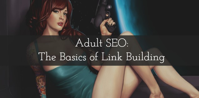 Adult SEO: The Basics of Link Building
