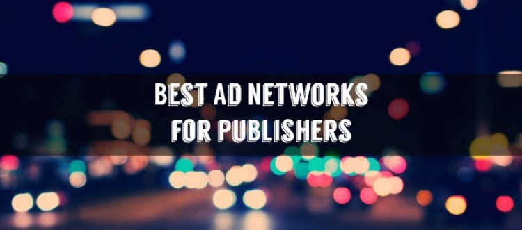 Best Ad Networks For Publishers 2018 Compare Cpm Rates And Earnings