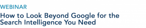 How to Look Beyond Google for the Search Intelligence You Need