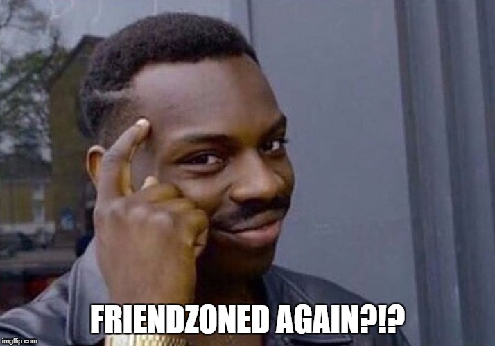 friend-zoned again