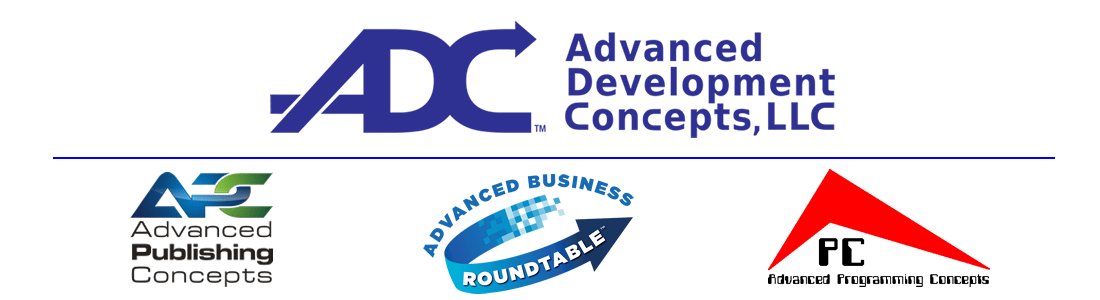 Advanced Development Concepts LLC, Advanced Publishing Concepts, Advanced Business Roundtable, Advanced Programming Concepts