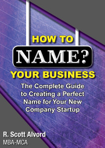 How to Name Your Business, The Complete Guide to Creating a Perfect Name for Your New Company Startup