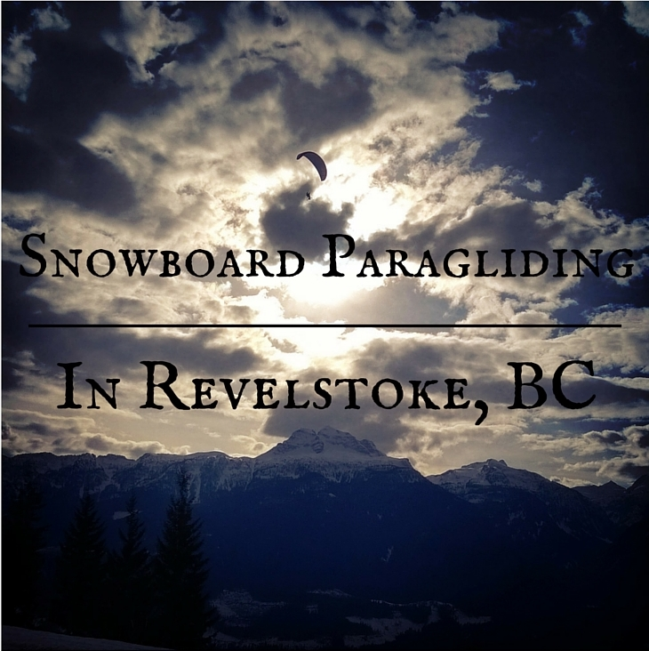 Snowboard Paragliding In Revelstoke, BC