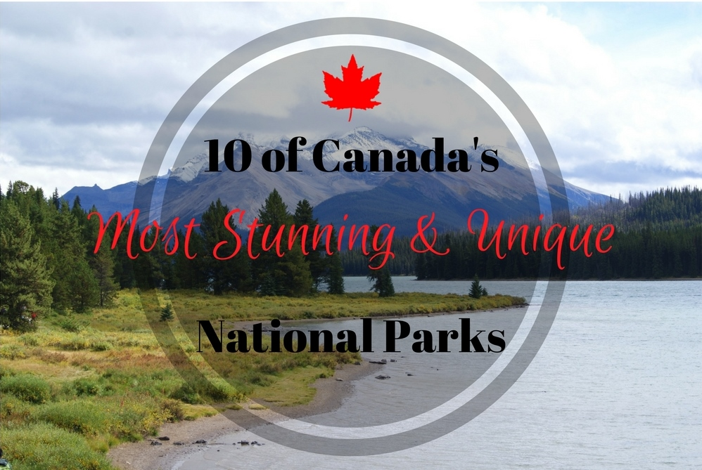 10 Of Canada's Most Stunning & Unique National Parks