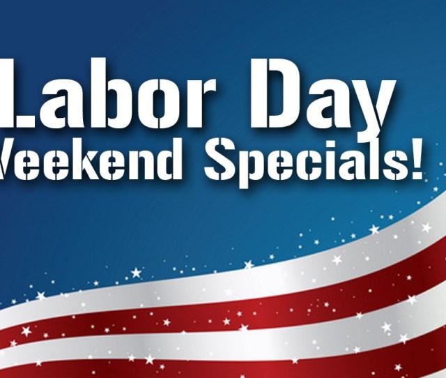 Labor Day Weekend Specials