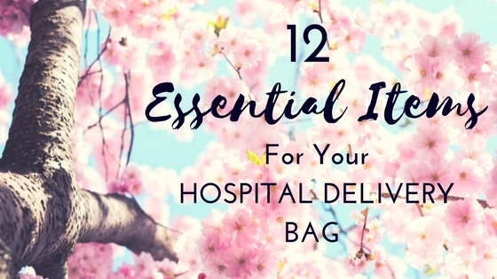 12 Essential Items for your Hospital Delivery Bag