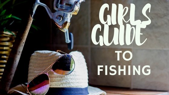 Girls Guide to Fishing