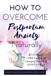 How To Overcome Postpartum Anxiety Naturally- Plus FREE Printable Changing and Feeding charts that you WANT to fill out. Click to read now!