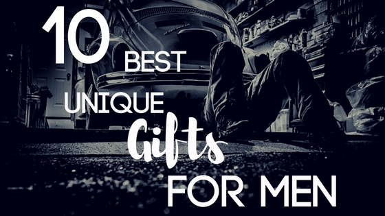 10 Best Unique Gift Ideas for Men