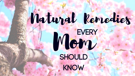 Natural Remedies Every Mom Should Know