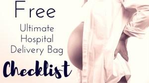 Ultimate Hospital Delivery Bag Checklist