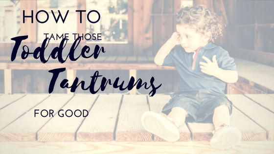 How to tame toddler tantrums for good