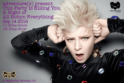 THIS PARTY IS KILLING YOU: A NIGHT OF ALL ROBYN EVERYTHING!