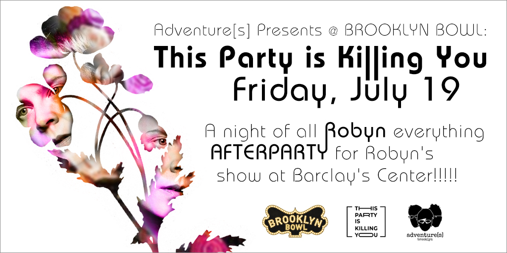 This AfterParty Is Killing You! An afterparty for Robyn's Barclays Center Show