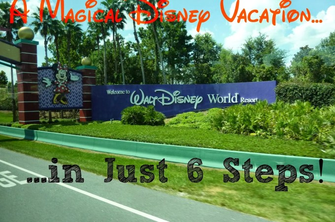 A Magical Disney Vacation…in only 6 steps!