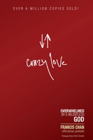 Book Review: Crazy Love: Overwhelmed by a Relentless God by Francis Chan, Danae Yankoski