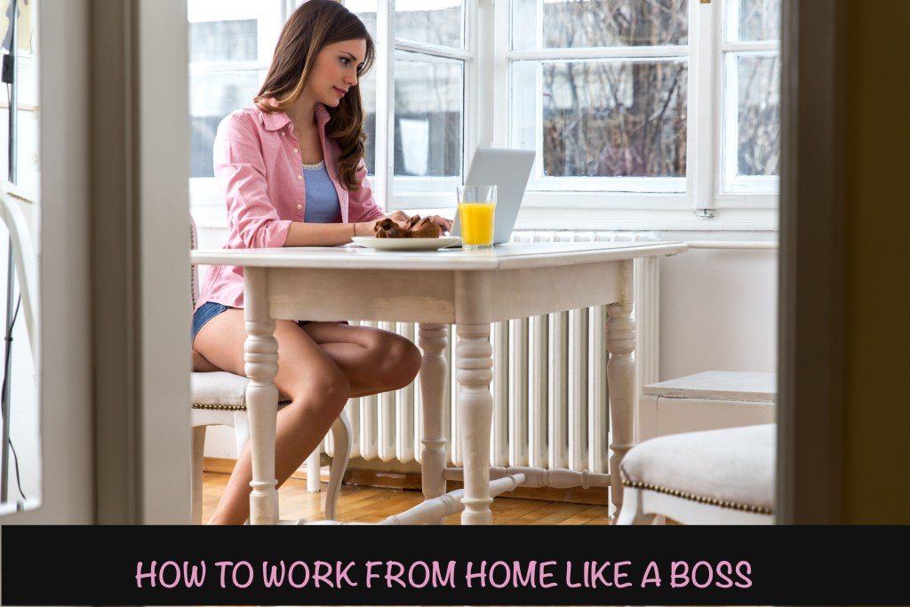 how to work from home like a boss