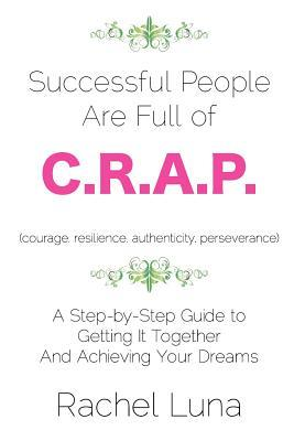 Book Review: Successful People Are Full of C.R.A.P.: A Step-By-Step Guide to Getting It Together and Achieving Your Dreams