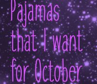 Pajamas I want for October