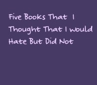 Five books I thought I would hate but didnt