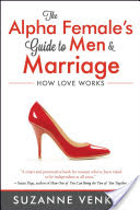The Alpha Female's Guide to Men and Marriage