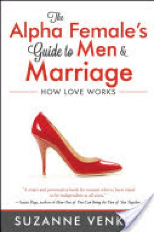 "Guest Book Review: The Alpha Female's Guide to Men and Marriage: How Love Works"" by Suzanne Venker"