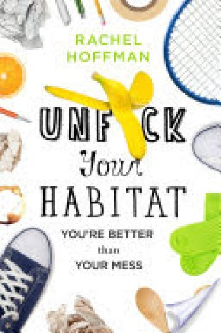 Book Review: Unf*ck Your Habitat: You're Better Than Your Mess by Rachel Hoffman