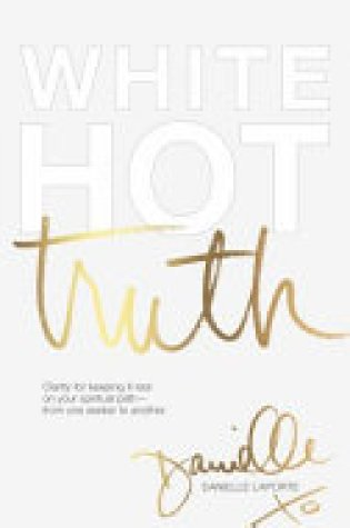 Book Review: White Hot Truth: Clarity for Keeping It Real on Your Spiritual Path from One Seeker to Another