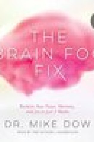 Audio Review: The Brain Fog Fix: Reclaim Your Focus, Memory, and Joy in Just 3 Weeks by Mike Dow