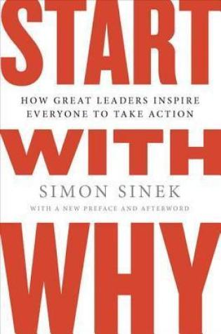Book review: Start with Why: How Great Leaders Inspire Everyone to Take Action by Simon Sinek