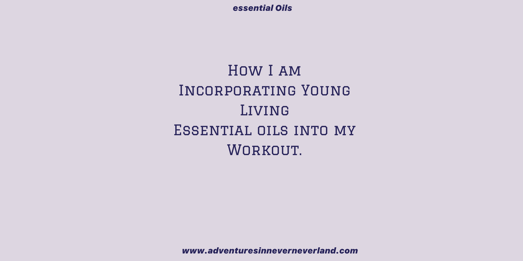How I am incorporating Essential Oils into my WorkOuts