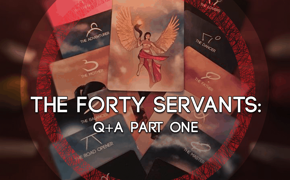 THE FORTY SERVANTS: Q+A Part One